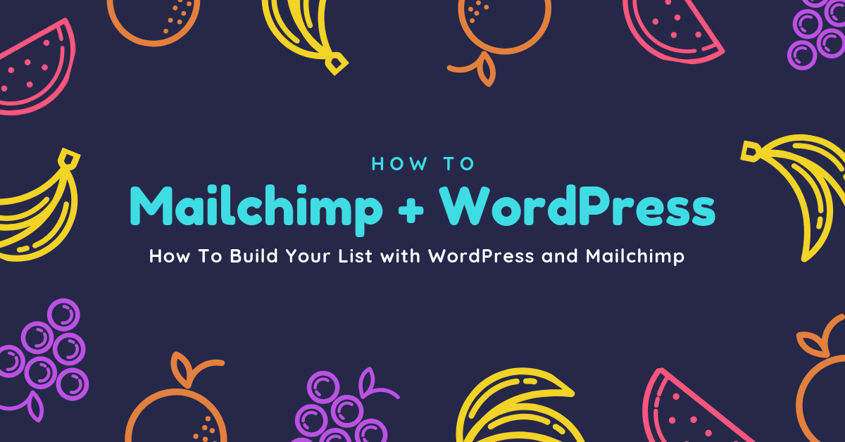 How To Build Your List with WordPress and Mailchimp
